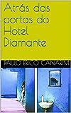 Atrás das portas do Hotel Diamante (Portuguese Edition)