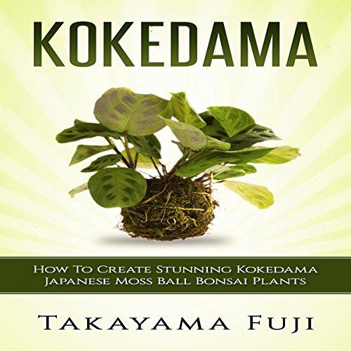Couverture de Kokedama: How to Create Stunning Kokedama Japanese Moss Ball Bonsai Plants