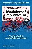 Machtkampf im Ministerium: Wie Parteipolitik unsere Schulen zerstört - Susanne Wiesinger