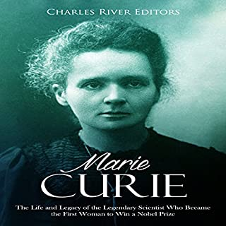 Marie Curie: The Life and Legacy of the Legendary Scientist Who Became the First Woman to Win a Nobel Prize audiobook cover art