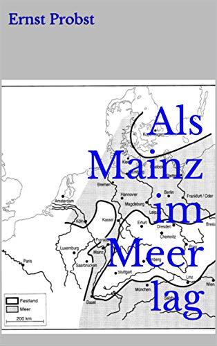Als Mainz im Meer lag: Ein Mekka der Urzeitforscher an Rhein und Main