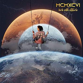 MCMXCVI / Kids With Attitude