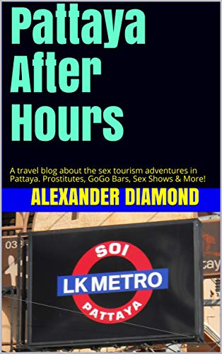 Pattaya After Hours: A travel blog about the sex tourism adventures in Pattaya. Prostitutes, GoGo Bars, Sex Shows & More! (English Edition)