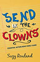 S.E.N.D. In The Clowns: Essential Autism / ADHD Family Guide