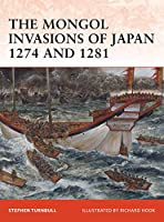 The Mongol Invasions of Japan 1274 and 1281 (Campaign)