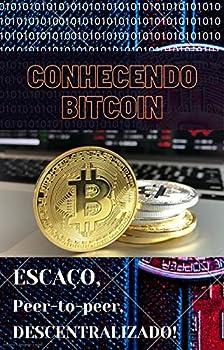Conhecendo Bitcoin  O que é bitcoin como funciona os cuidados e benefícios!  Portuguese Edition