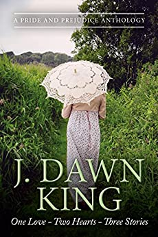 One Love - Two Hearts - Three Stories: A Pride & Prejudice Anthology: The Library, Married!, Ramsgate by [J Dawn King]
