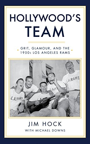 Hollywood's Team: The Story of the 1950s Los Angeles Rams and Pro Football's Golden Age