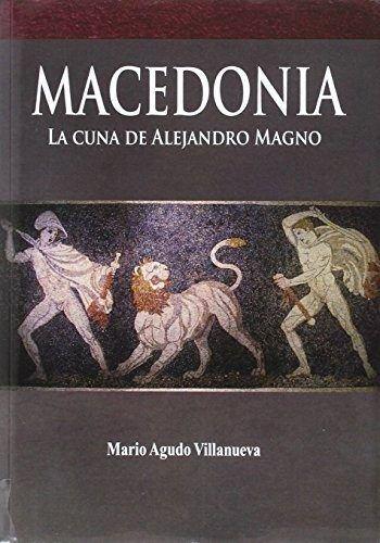 Macedonia, la cuna de Alejandro Magno (DSTORIA ANTIGUA)