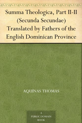 Summa Theologica, Part II-II (Secunda Secundae) Translated by Fathers of the English Dominican Province (English Edition)