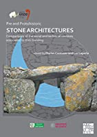 Pre and Protohistoric Stone Architectures: Comparisons of the Social and Technical Contexts Associated to Their Building: Proceedings of the XVIII UISPP World Congress (4-9 June 2018, Paris, France) Session XXXII-3 (Proceedings of the UISPP World Congress)