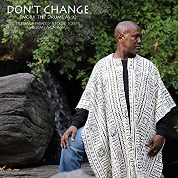 Don't Change (Work the Drums Mix)