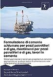 Formulazione di cemento schiumato per pozzi petroliferi e di gas, rivestimenti per pozzi petroliferi e di gas, lavori in cemento