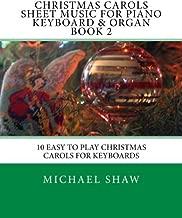 Christmas Carols Sheet Music For Piano Keyboard & Organ Book 2: 10 Easy To Play Christmas Carols For Keyboards (Volume 2)