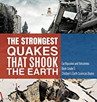 The Strongest Quakes That Shook the Earth - Earthquakes and Volcanoes Book Grade 5 - Children's Earth Sciences Books