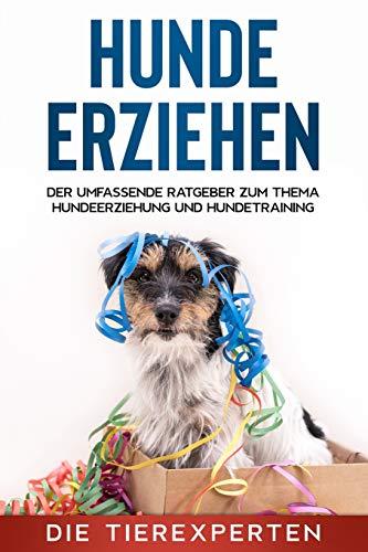 Hunde erziehen: Der umfassende Ratgeber zum Thema Hundeerziehung und Hundetraining