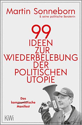 99 Ideen zur Wiederbelebung der politischen Utopie: Das kommunistische Manifest