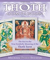 The Thoth Companion: The Key to the True Symbolic Meaning of the Thoth Tarot by Michael Osiris Snuffin(2007-11-08)
