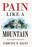 Pain Like a Mountain: Poems Forged from Nights of Pain