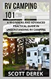 Rv Camping 101: A Beginners And Advanced Practical Guide In Understanding Rv Camping