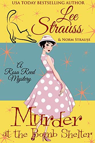 Murder at the Bomb Shelter: a 1950s cozy historical  mystery (A Rosa Reed Mystery Book 3) by [Lee Strauss, Norm Strauss]