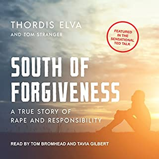 South of Forgiveness     A True Story of Rape and Responsibility              By:                                                                                                                                 Thordis Elva,                                                                                        Tom Stranger                               Narrated by:                                                                                                                                 Tom Bromhead,                                                                                        Tavia Gilbert                      Length: 9 hrs and 35 mins     17 ratings     Overall 4.4