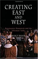 Creating East and West: Renaissance Humanists and the Ottoman Turks by Nancy Bisaha(2006-09-06)