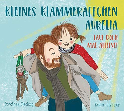 Kleines Klammeräffchen Aurelia - Lauf doch mal allein!: Lustiges Mitmach- Bilderbuch für Kinder zwischen 2 und 6. Zum Vorlesen, Mitmachen und Anschauen. ... humorvolle Weise Bewegungsabläufe kennen.