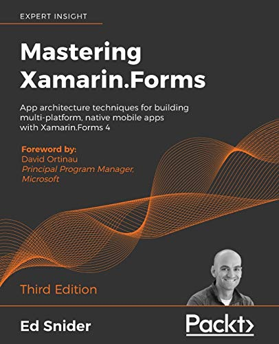 Mastering Xamarin.Forms: App architecture techniques for building multi-platform, native mobile apps with Xamarin.Forms 4, 3rd Edition