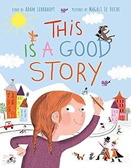 This Is a Good Story by [Adam Lehrhaupt, Magali Le Huche]