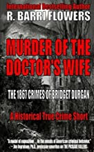 Murder of the Doctor's Wife: The 1867 Crimes of Bridget Durgan (A Historical True Crime Short)