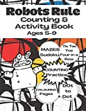 Robots Rule Counting Activity Book: For Kids Aged 5-9: Contains Counting Practice, Colouring Pages, Sudoku, Tic Tac Toe, Four in a Row. Dot to Dot & ... Great gift to give children hours of fun