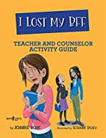 I Lost My Bff Counselor Activity Guide: Teacher and Counselor Activity Guide (Navigating Friendships)