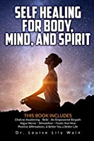 Self Healing for Body, Mind and Spirit: 6 Books in 1: Chakras Awakening - Reiki - An Empowered Empath - Vagus Nerve Stimulation - Foods that Heal - Positive Affirmations. A Better You a Better Life
