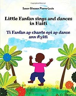 Little Fanfan Sings and Dances in Haiti / Ti Fanfan ap chante epi ap danse ann Ayiti (English and Creole Edition)