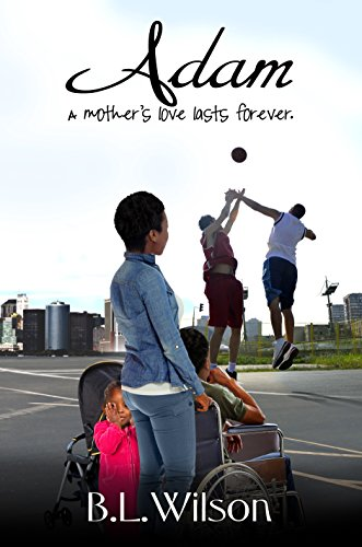 Book: Adam - a mother's love lasts forever (The Unfinished Business of Love Book 3) by B.L. Wilson