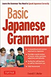 Basic Japanese Grammar: Learn the Grammar You Need to Speak Correctly: Learn the Grammar You Need to Speak Correctly and Master the Japanese Language Proficiency Test