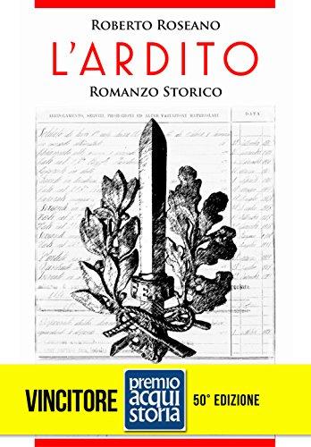 L'Ardito - Romanzo storico: Un volontario nei Reparti d'assalto della Grande Guerra