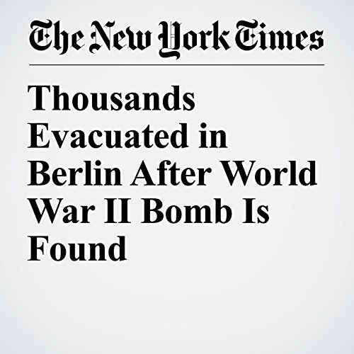 Thousands Evacuated in Berlin After World War II Bomb Is Found copertina