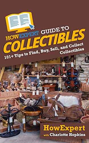 Compare Textbook Prices for HowExpert Guide to Collectibles: 101+ Tips to Find, Buy, Sell, and Collect Collectibles  ISBN 9781648914539 by HowExpert,Hopkins, Charlotte