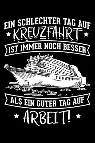 Ein Schlechter Tag Auf Kreuzfahrt Ist Immer Noch Besser Als Ein Guter Tag Auf Arbeit!: Liniertes Notizbuch Din-A5 Heft für Notizen