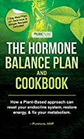 Hormone Balance Plan and Cookbook; How a Plant-Based approach can reset your endocrine system, restore energy, and fix your metabolism