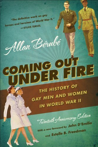 Coming Out Under Fire: The History of Gay Men and Women in World War II, 20th Anniversary Ed. 20 Anv Edition by Berube,