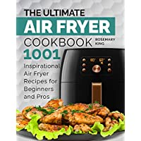 The Ultimate Air Fryer Cookbook: 1001 Inspirational Air Fryer Recipes for Beginners and Pros. Deliciously Easy Recipes for Home Cooking Kindle Edition by Rosemary King for Free