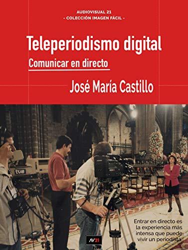 TELEPERIODISMO DIGITAL: COMUNICAR EN DIRECTO (IMAGEN FÁCIL nº 8)