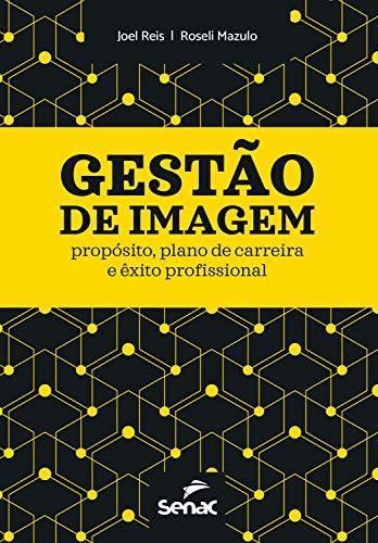 Gestão de imagem: propósito, plano de carreira e êxito profissional (Portuguese Edition)