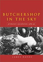 Butchershop in the Sky: Premature Ejaculations, 1989-99 - The Collected Works by James Havoc (1999-10-15)