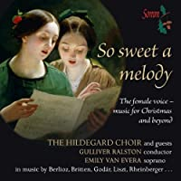So Sweet a Melody: The female voice - music for Christmas and beyond by Hildegard Choir (2011-11-08)