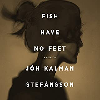 Fish Have No Feet                   By:                                                                                                                                 Jón Kalman Stefánsson,                                                                                        Philip Roughton - translator                               Narrated by:                                                                                                                                 Saul Reichlin                      Length: 13 hrs and 9 mins     1 rating     Overall 4.0
