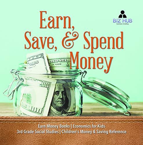 Earn, Save, & Spend Money | Earn Money Books | Economics for Kids | 3rd Grade Social Studies | Children\'s Money & Saving Reference (English Edition)